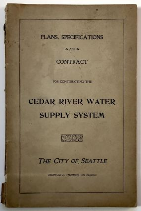 The City of Seattle. Plans, Specifications and Contract for Constructing the Cedar River Water...